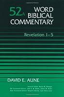 Word Biblical Commentary: Revelation 1-5