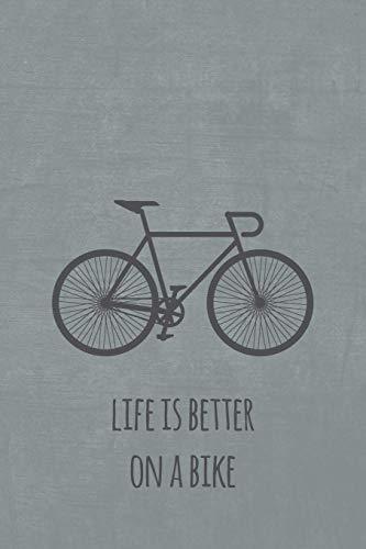 Life is better on a bike: Notizbuch oder Journal für Rennradfahrer und Fahrradfans