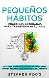 Pequeños hábitos: prácticas cotidianas para transformar tu vida: Descubre el poder de las pequeñas acciones diarias, para obtener resultados más grandes (Spanish Edition)