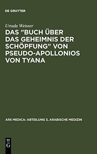 """Das """"Buch über das Geheimnis der Schöpfung"""" von Pseudo-Apollonios von Tyana (Ars Medica : Abteilung 3, Arabische Medizin, Band 2)"""