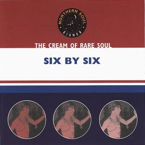 The Cream of Rare Soul ; Six By Six
