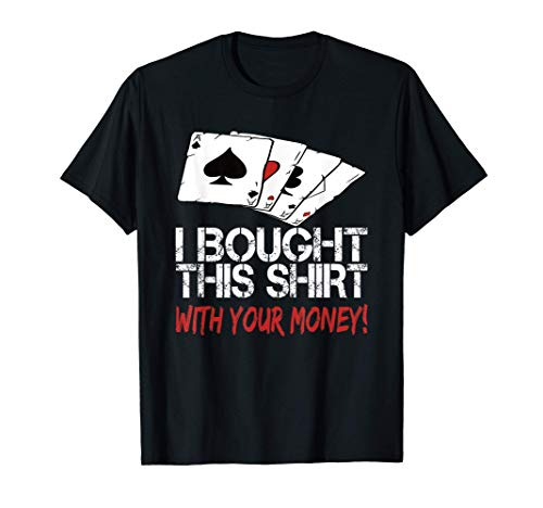 I Bought This Shirt With Your Money Camiseta
