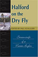 Halford on the Dry Fly: Streamcraft of a Master Angler (Fishing Classics Series)