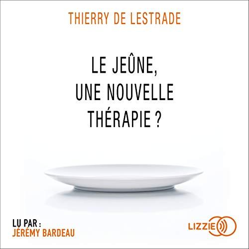 Page de couverture de Le jeûne, une nouvelle thérapie ?