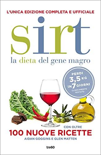 Sirt. La dieta del gene magro. Edizione completa e ufficiale: Con oltre 100 nuove ricette