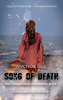 Anchor Isle: Song of Death: The Otherworld Chronicles Book 2 by [Tamara  Rokicki, Celeste Thrower]