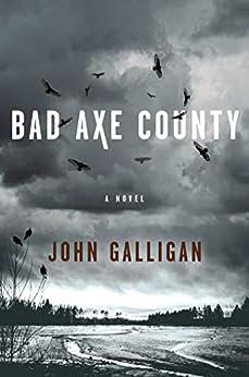 Bad Axe County: A Novel (A Bad Axe County Novel Book 1) by [John Galligan]