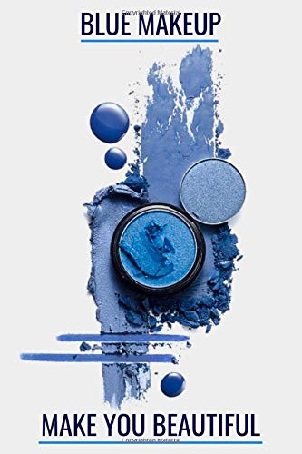 BLUE MAKEUP MAKE YOU BEAUTIFUL: notebook college ruled,for women,for girls, for kids, journal Composition Size (6x9