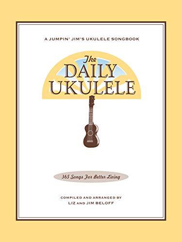 The Daily Ukulele Songbook: 365 Songs for Better Living (Jumpin' Jim's Ukulele Songbooks)