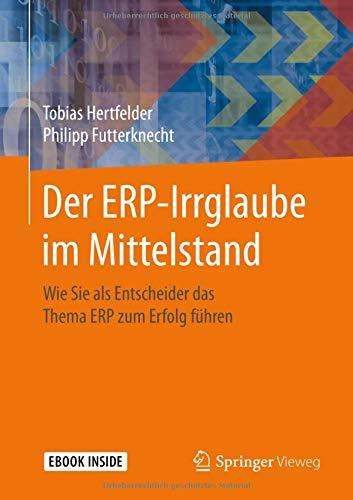 Der ERP-Irrglaube im Mittelstand: Wie Sie als Entscheider das Thema ERP zum Erfolg führen