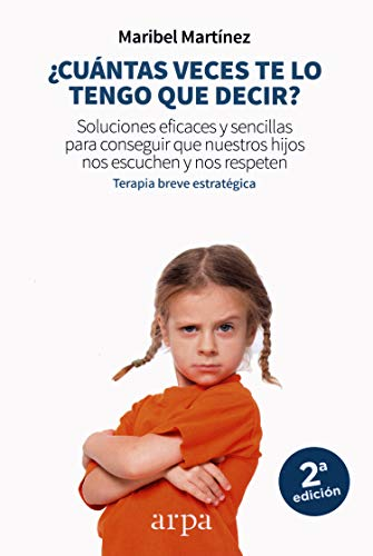 ¿Cuántas veces te lo tengo que decir?: Soluciones eficaces y sencillas para conseguir que nuestros hijos nos escuchen y nos respeten