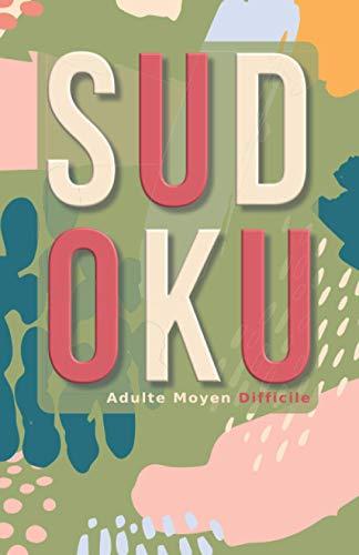 Sudoku Adulte Moyen Difficile: Sudoku Moyen Difficile 600 Grilles de Poche Puzzle Niveau Intermédiaire Avancé Se Détendre Relaxer Cahier d'Activité ... Cadeau Femme Homme Collection Printemps Mars