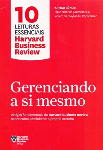 Gerenciando a si mesmo (10 leituras essenciais - HBR): Artigos fundamentais da Harvard Business Review sobre como administrar a própria carreira