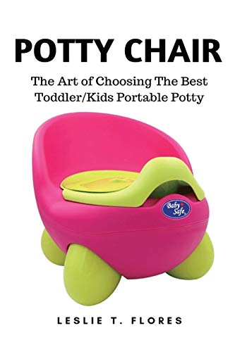 Potty Chair: The Art of Choosing The Best Toddler/Kids Portable Potty
