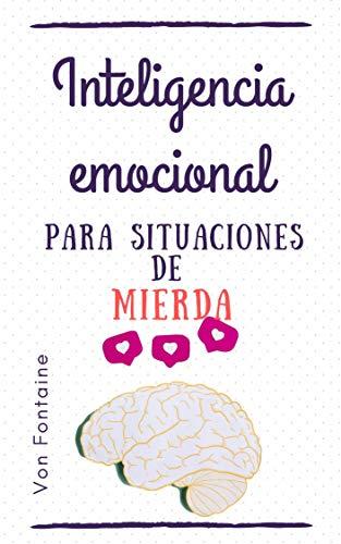 Inteligencia emocional para situaciones de mierda: Reacciona ...