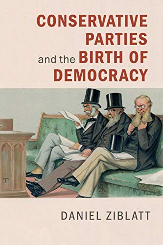 Conservative Parties and the Birth of Democracy (Cambridge Studies in Comparative Politics)