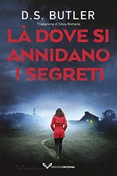 Là dove si annidano i segreti (Detective Karen Hart Vol. 2) di [D. S. Butler, Silvia Romano]