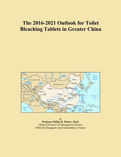The 2016-2021 Outlook for Toilet Bleaching Tablets in Greater China