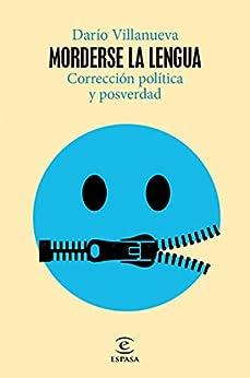 Morderse la lengua: Corrección política y posverdad (NO FICCIÓN) (Spanish Edition) par [Darío Villanueva]