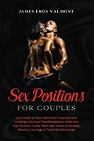 Sex Positions for Couples: Sex Guide to Turn Men Into Casanova and Undergo a Sexual Transformation, with this Tips Women Come First. She will be in Ecstasy. Resolve Marriage & Toxic Relationships
