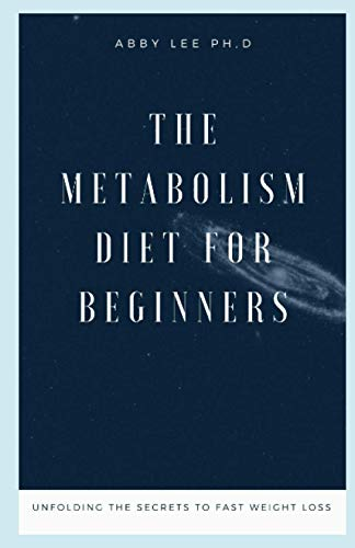 THE METABOLISM DIET FOR BEGINNERS: Unfolding The Secrets To Fast Weight Loss