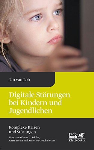 Digitale Störungen bei Kindern und Jugendlichen (Komplexe Krisen und Störungen)