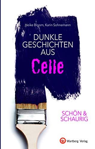 SCHÖN & SCHAURIG - Dunkle Geschichten aus Celle (Geschichten und Anekdoten)