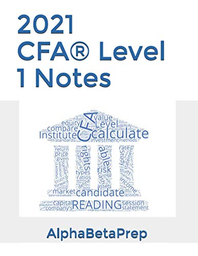 2021 CFA® Level 1 Notes - AlphaBetaPrep (CFA® Level 1 Notes and Practice Questions by AlphaBetaPrep)