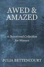 Awed & Amazed: A Devotional Collection for Women (Lovely Lady Devotionals) (Volume 1)