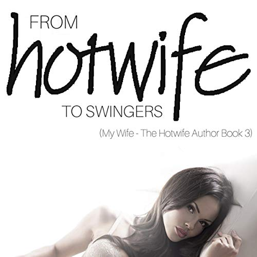 From Hotwife to Swingers audiobook cover art