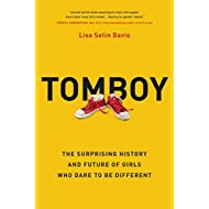 Tomboy: The Surprising History and Future of Girls Who Dare to Be Different