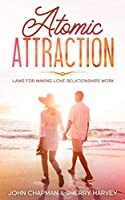 Atomic Attraction: Laws for Making Love Relationships Work