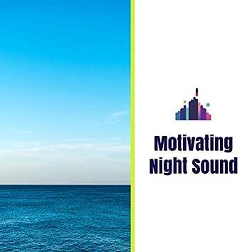 Motivating Night Sound
