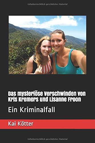 Das mysteriöse Verschwinden von Kris Kremers und Lisanne Froon: Ein Kriminalfall