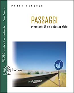 Passaggi. Avventure di un autostoppista (Italian Edition) eBook: Paolo Pergola: Amazon.es: Tienda Kindle