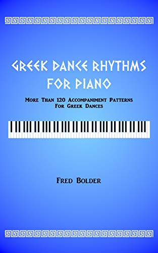 Greek Dance Rhythms for Piano: More than 120 accompaniment patterns for Greek dances (English Edition)
