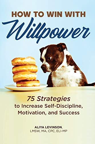 How to Win with Willpower: 75 Strategies to Increase Self Discipline, Motivation, and Success