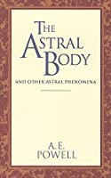 The Astral Body and Other Astral Phenomena (Classics Series)