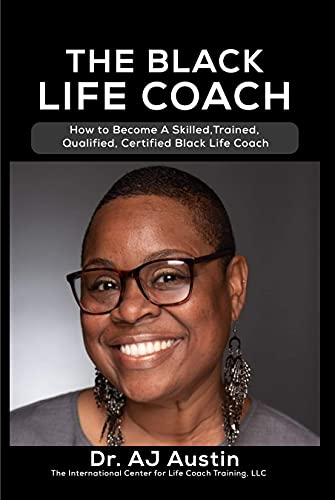 The Black Life Coach: How to Become a Skilled, Trained, Qualified, Certified Black Life Coach Online
