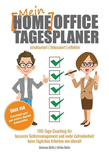 Mein Homeoffice Tagesplaner: 100-Tage-Coaching für besseres Selbstmanagement und mehr Zufriedenheit beim täglichen Arbeiten von überall
