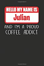 Hello My Name Is Julian And I'm A Proud Coffee Addict: Lined Notebooks