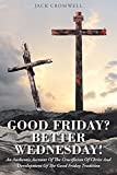Good Friday? Better Wednesday!: An Authentic Account of the Crucifixion of Christ and Development of the Good Friday Tradition (English Edition)