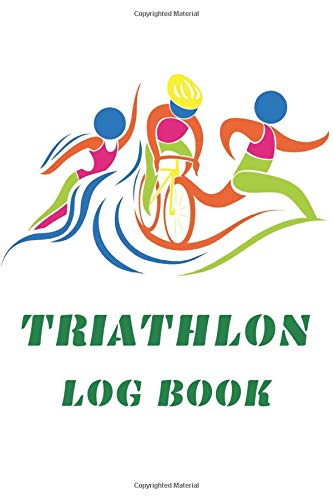 Triathlon Log Book: Triathletes Training Diary Planner Keep Track And Record Your Each Workout