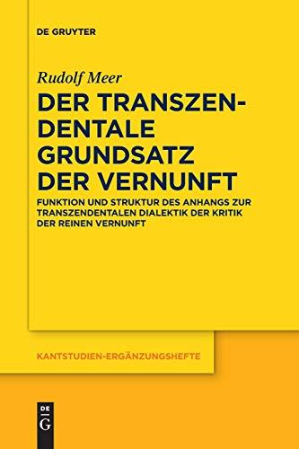 DertranszendentaleGrundsatzderVernunft: FunktionundStrukturdesAnhangszurTranszendentalenDialektikderKritikderreinenVernunft (Kantstudien-Ergänzungshefte, 207, Band 207)