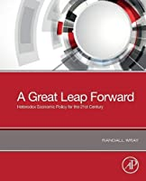 A Great Leap Forward: Heterodox Economic Policy for the 21st Century
