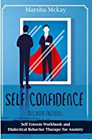 Self Confidence: This book includes: Self Esteem Workbook, Dialectical Behavior Therapy for Anxiety