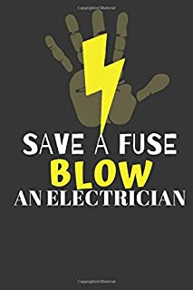 """SAVE A FUSE BLOW AN ELECTRICIAN: This Notebook and Journal for Writing, Matte Cover, Size 6"""" x 9"""", 120 Pages"""