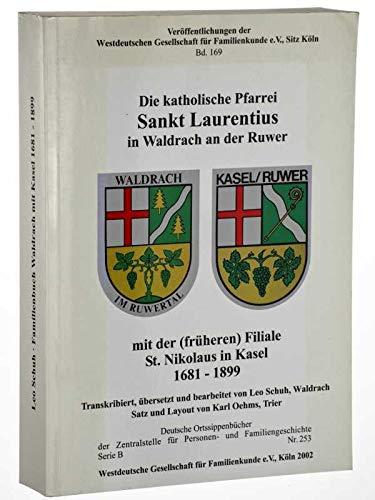 Die katholische Pfarrei Sankt Laurentius in Waldrach an der Ruwer mit der (früheren) Filiale St. Nikolaus in Kasel 1681 - 1899.