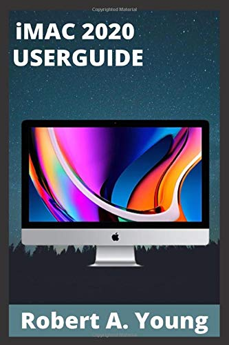 iMAC 2020 USERGUIDE: Step By Step Guide To Unlock Some Tricks On Your iMac Computers And How To Back Up Your Files Without Stress