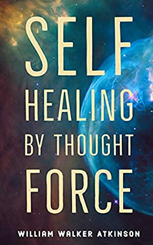 Self-Healing by Thought Force: An illustrated Edition (English Edition)